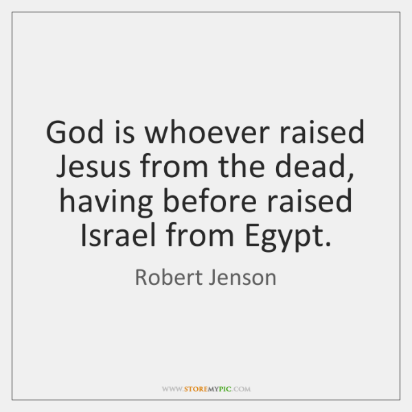 God is whoever raised Jesus from the dead, having before raised Israel ...