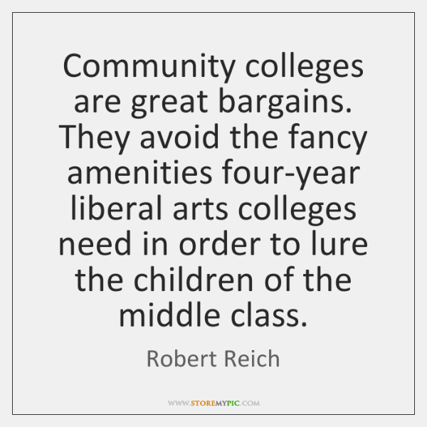 Community colleges are great bargains. They avoid the fancy amenities four-year liberal ...