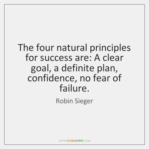 The four natural principles for success are: A clear goal, a definite ...