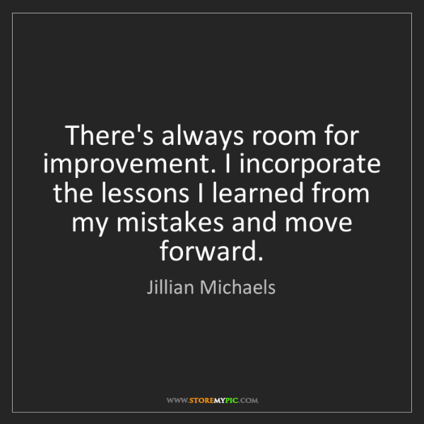 Jillian Michaels: There's always room for improvement. I incorporate the...