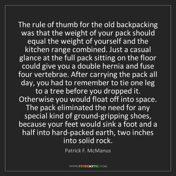 Patrick F. McManus: The rule of thumb for the old backpacking was that the...