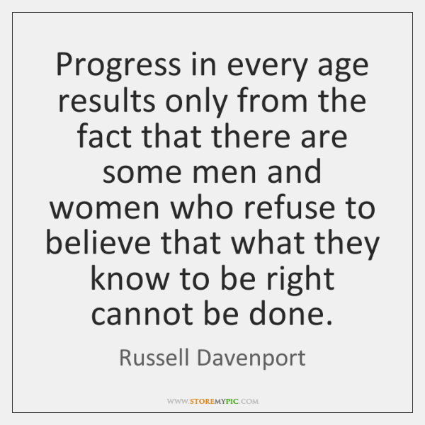 Progress in every age results only from the fact that there are ...