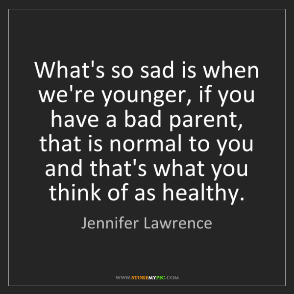 Jennifer Lawrence: What's so sad is when we're younger, if you have a bad...