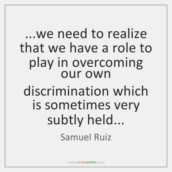 ...we need to realize that we have a role to play in ...
