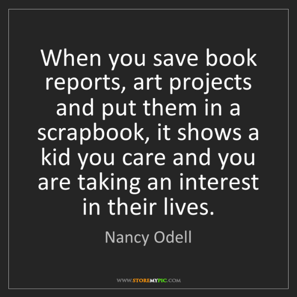 Nancy Odell: When you save book reports, art projects and put them...