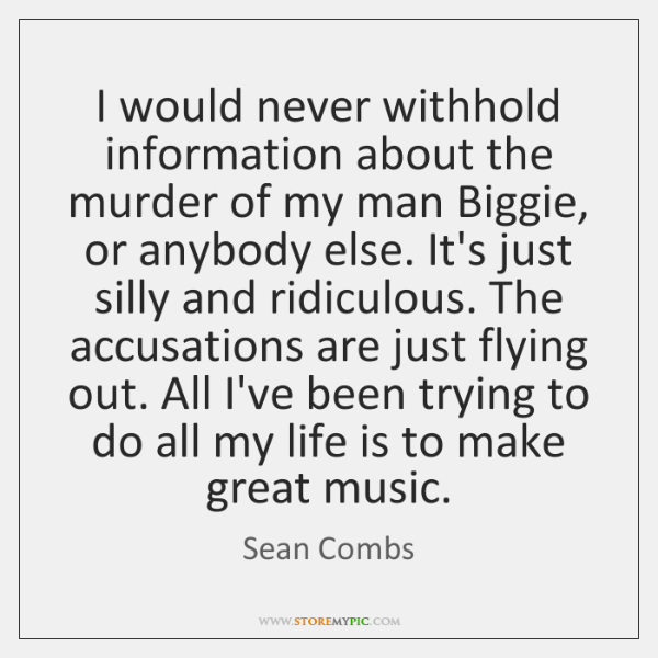 I would never withhold information about the murder of my man Biggie, ...
