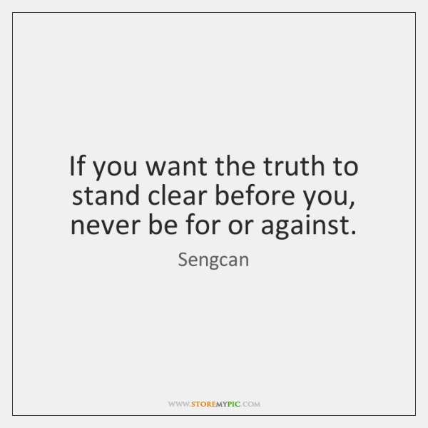If You Want The Truth To Stand Clear Before You Never Be