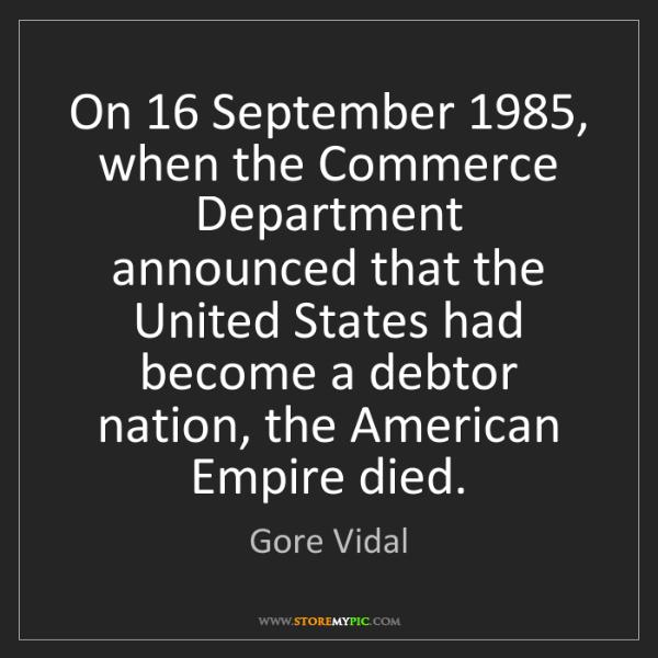 Gore Vidal: On 16 September 1985, when the Commerce Department announced...