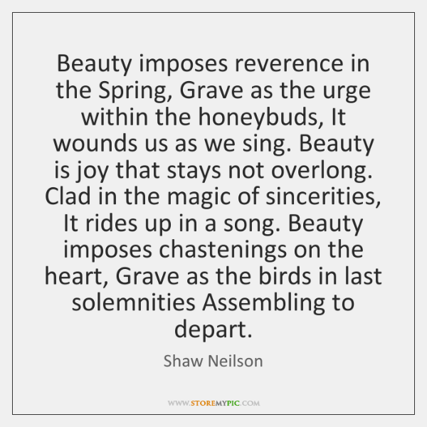 Beauty imposes reverence in the Spring, Grave as the urge within the ...