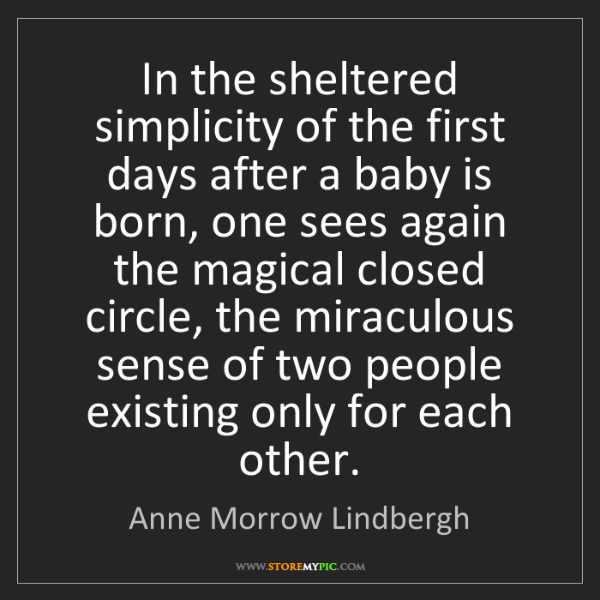 Anne Morrow Lindbergh: In the sheltered simplicity of the first days after a...