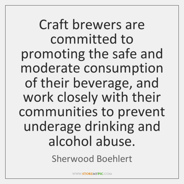 Craft brewers are committed to promoting the safe and moderate consumption of ...