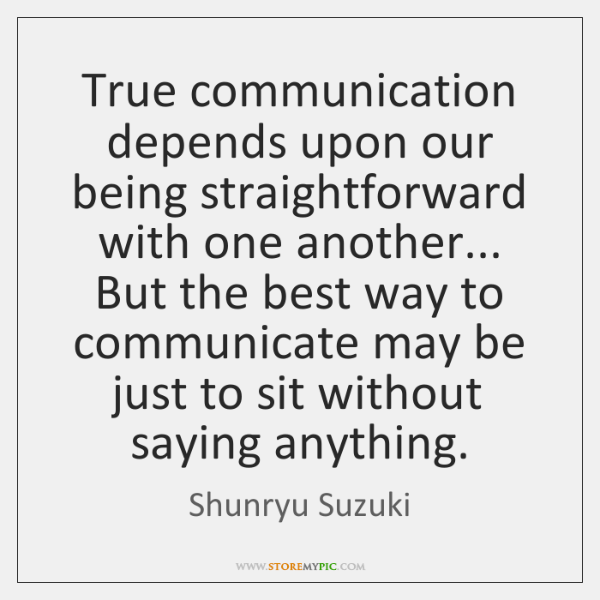 True communication depends upon our being straightforward with one another... But the ...