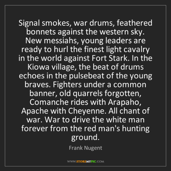 Frank Nugent: Signal smokes, war drums, feathered bonnets against the...