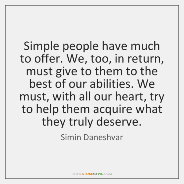 Simple people have much to offer. We, too, in return, must give ...