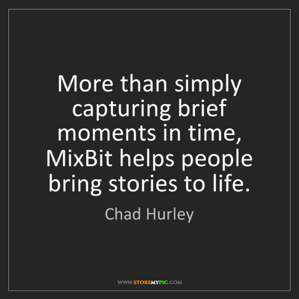 Chad Hurley: More than simply capturing brief moments in time, MixBit...