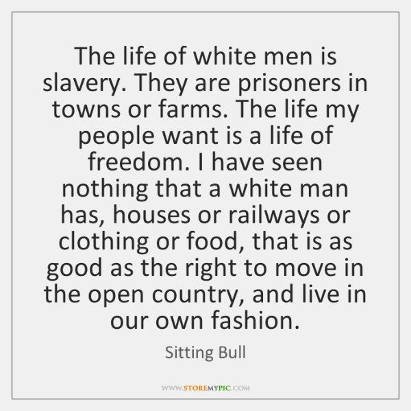 The Life Of White Men Is Slavery They Are Prisoners In Towns Stunning Slavery Quotes