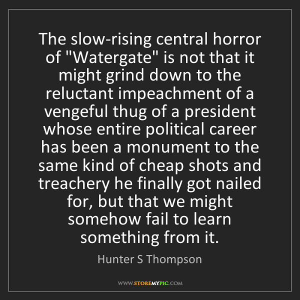 """Hunter S Thompson: The slow-rising central horror of """"Watergate"""" is not..."""