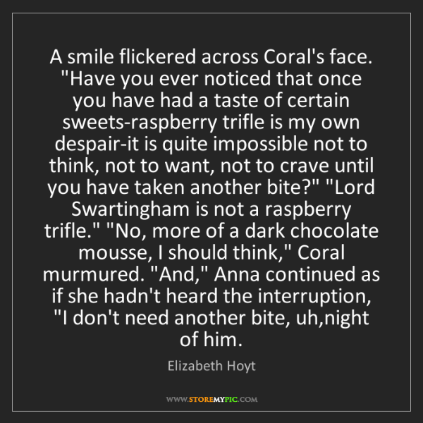 """Elizabeth Hoyt: A smile flickered across Coral's face. """"Have you ever..."""