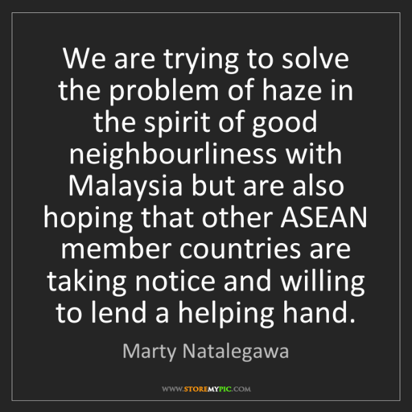 Marty Natalegawa: We are trying to solve the problem of haze in the spirit...