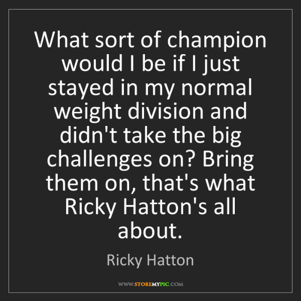Ricky Hatton: What sort of champion would I be if I just stayed in...