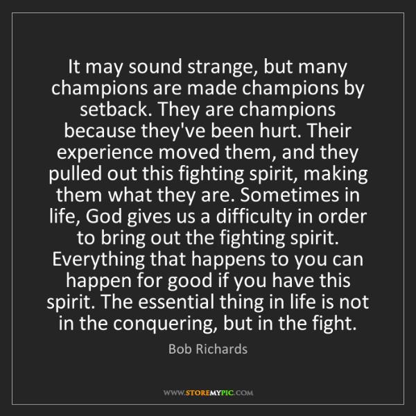 Bob Richards: It may sound strange, but many champions are made champions...