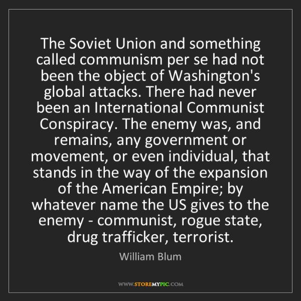 William Blum: The Soviet Union and something called communism per se...