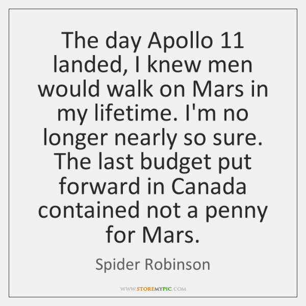 The day Apollo 11 landed, I knew men would walk on Mars in ...