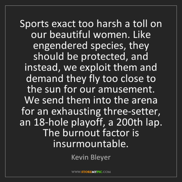 Kevin Bleyer: Sports exact too harsh a toll on our beautiful women....