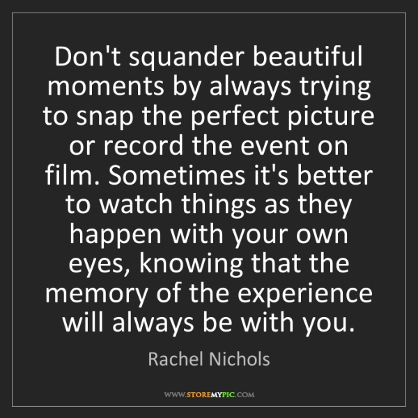Rachel Nichols: Don't squander beautiful moments by always trying to...