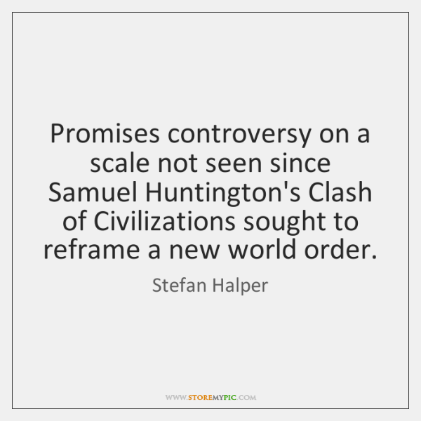 Promises controversy on a scale not seen since Samuel Huntington's Clash of ...