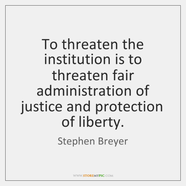To threaten the institution is to threaten fair administration of justice and ...