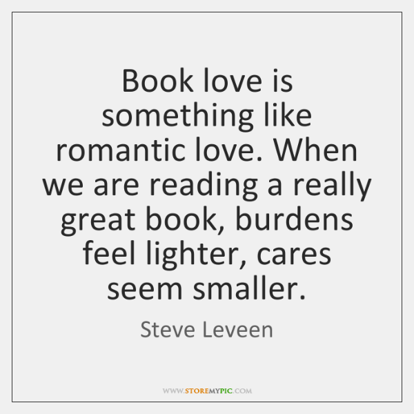 Book love is something like romantic love. When we are reading a ...
