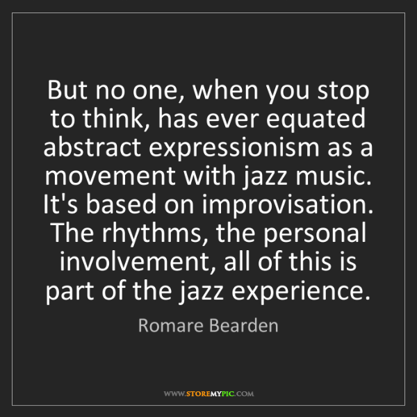 Romare Bearden: But no one, when you stop to think, has ever equated...
