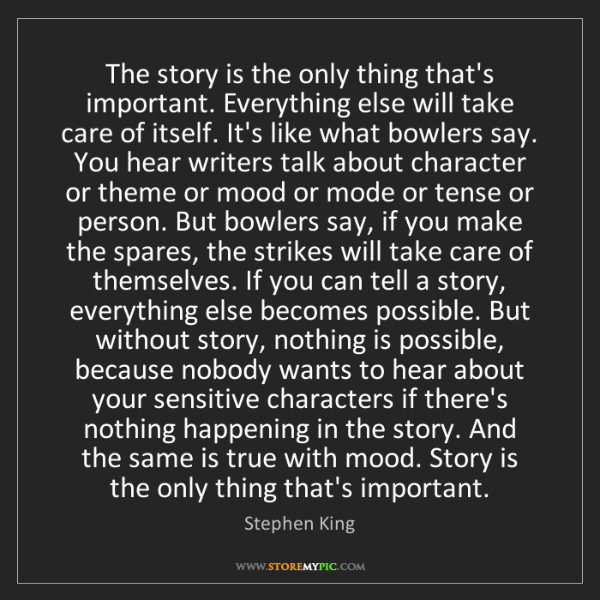 Stephen King: The story is the only thing that's important. Everything...