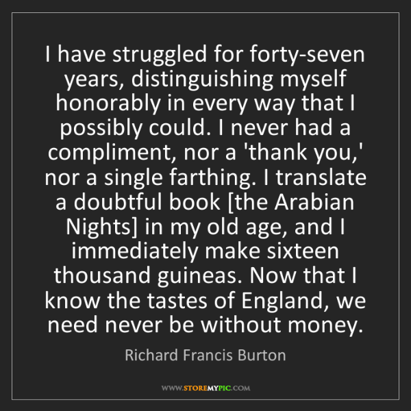 Richard Francis Burton: I have struggled for forty-seven years, distinguishing...