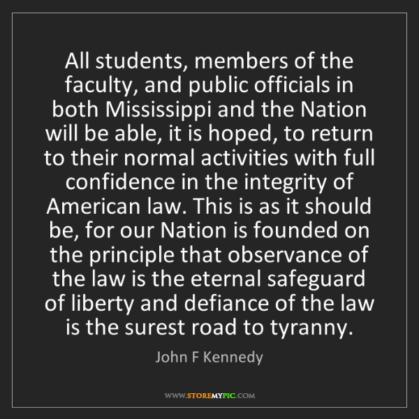 John F Kennedy: All students, members of the faculty, and public officials...