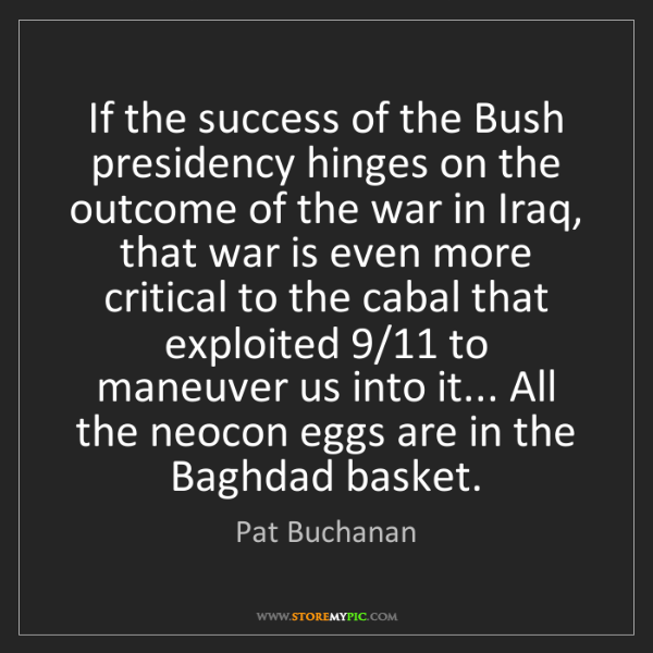 Pat Buchanan: If the success of the Bush presidency hinges on the outcome...