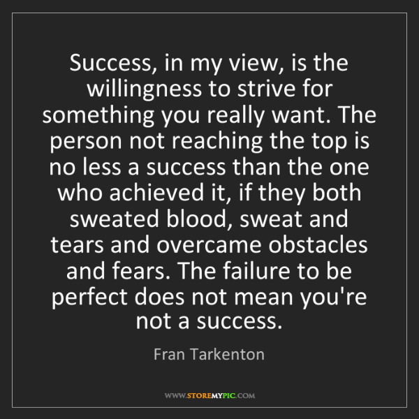 Fran Tarkenton: Success, in my view, is the willingness to strive for...