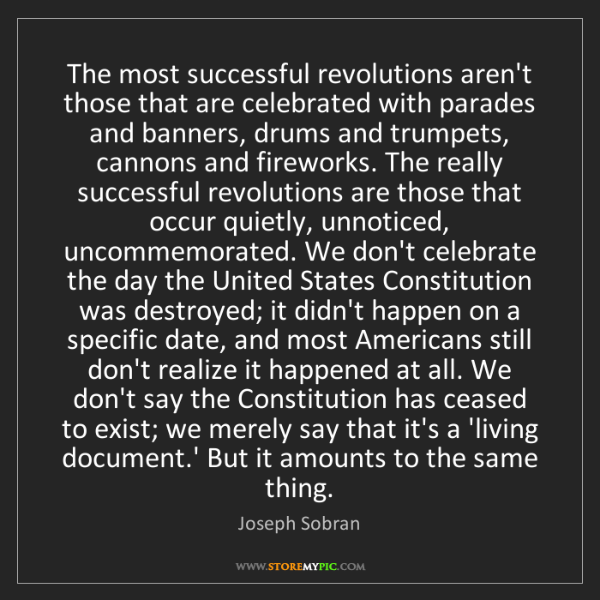 Joseph Sobran: The most successful revolutions aren't those that are...