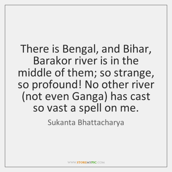 There is Bengal, and Bihar, Barakor river is in the middle of ...