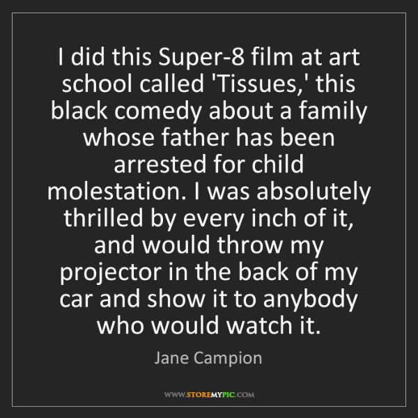 Jane Campion: I did this Super-8 film at art school called 'Tissues,'...