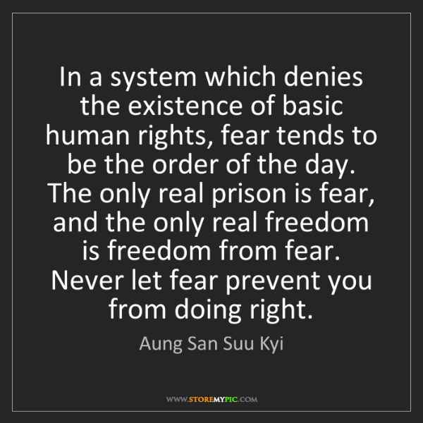 Aung San Suu Kyi: In a system which denies the existence of basic human...