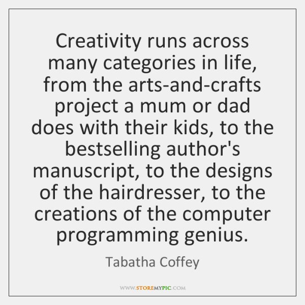 Creativity runs across many categories in life, from the arts-and-crafts project a ...