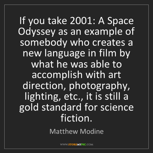 Matthew Modine: If you take 2001: A Space Odyssey as an example of somebody...