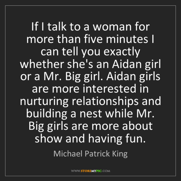 Michael Patrick King: If I talk to a woman for more than five minutes I can...