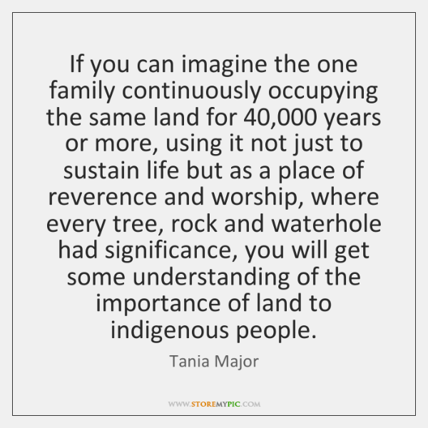 If you can imagine the one family continuously occupying the same land ...