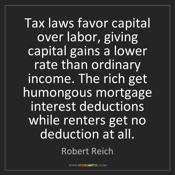 Robert Reich: Tax laws favor capital over labor, giving capital gains...