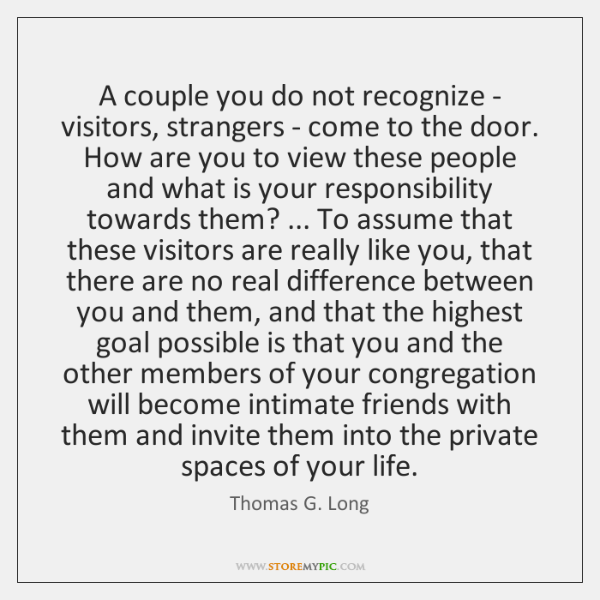 A couple you do not recognize - visitors, strangers - come to ...