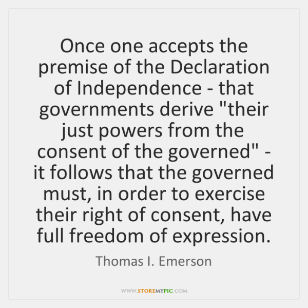 Once one accepts the premise of the Declaration of Independence - that ...
