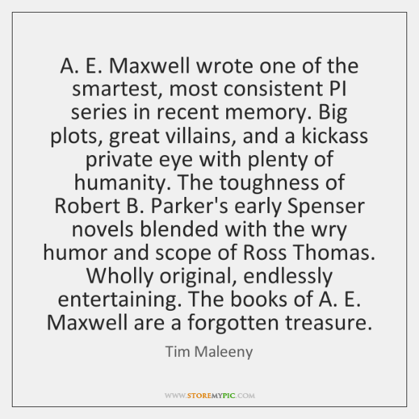 A. E. Maxwell wrote one of the smartest, most consistent PI series ...